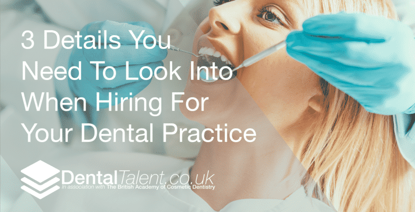 3 Details You Need To Look Into When Hiring For Your Dental Practice