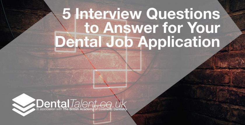 5 Interview Questions to Answer for Your Dental Job Application