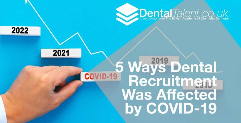 Dental Talent - 5 Ways Dental Recruitment Was Affected by COVID-19