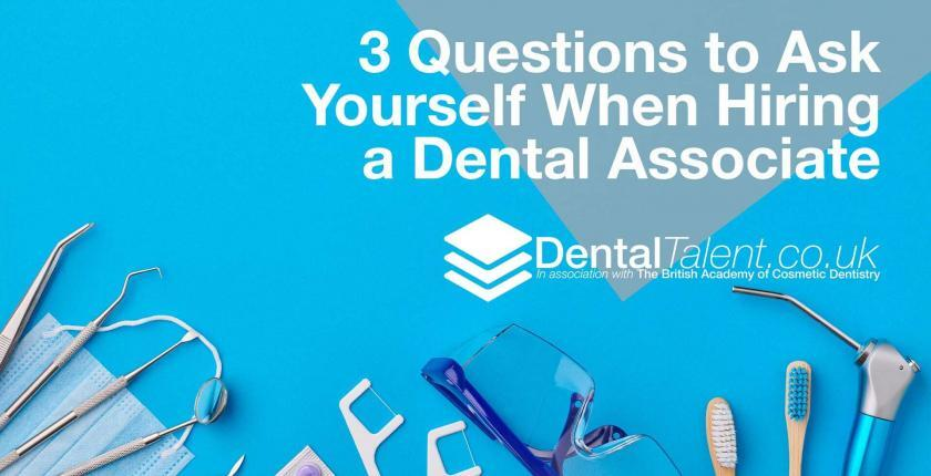 3 Questions to Ask Yourself When Hiring a Dental Associate