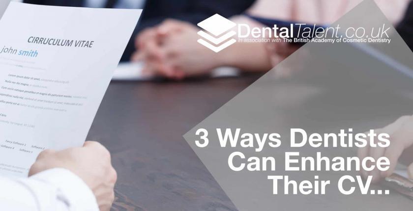 Dental Talent - 3 Ways Dentists Can Enhance Their Curriculum Vitae