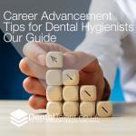 Career Advancement Tips for Dental Hygienists Our Guide