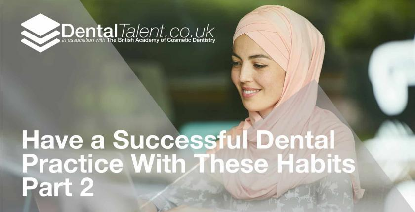 Have a Successful Dental Practice With These Habits Part 2