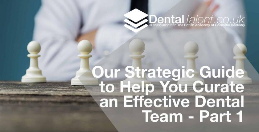 Our Strategic Guide to Help You Curate an Effective Dental Team - Part 1