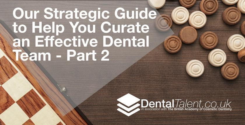 Our Strategic Guide to Help You Curate an Effective Dental Team - Part 2
