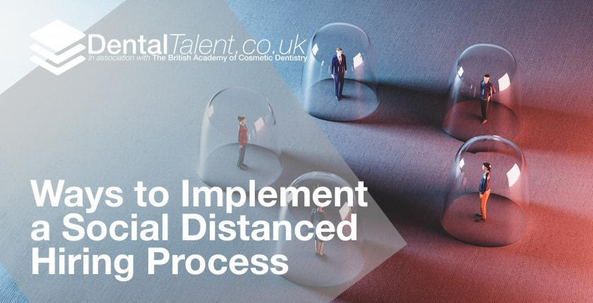 Dental Talent - 3 Ways to Implement a Social Distanced Hiring Process