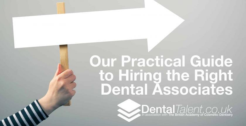 Our Practical Guide to Hiring the Right Dental Associates