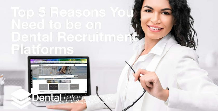 Top 5 Reasons You Need to be on Dental Recruitment Platforms