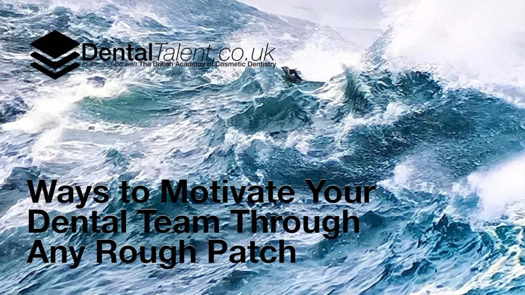 2 Ways to Motivate Your Dental Team Through Any Rough Patch